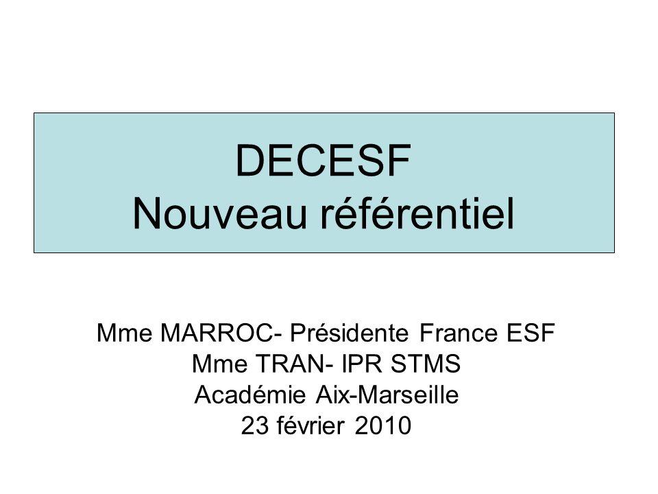 DECESF Nouveau référentiel Mme MARROC- Présidente France ESF Mme TRAN- IPR STMS Académie Aix-Marseille 23 février 2010