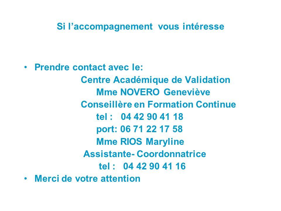 Si laccompagnement vous intéresse Prendre contact avec le: Centre Académique de Validation Mme NOVERO Geneviève Conseillère en Formation Continue tel
