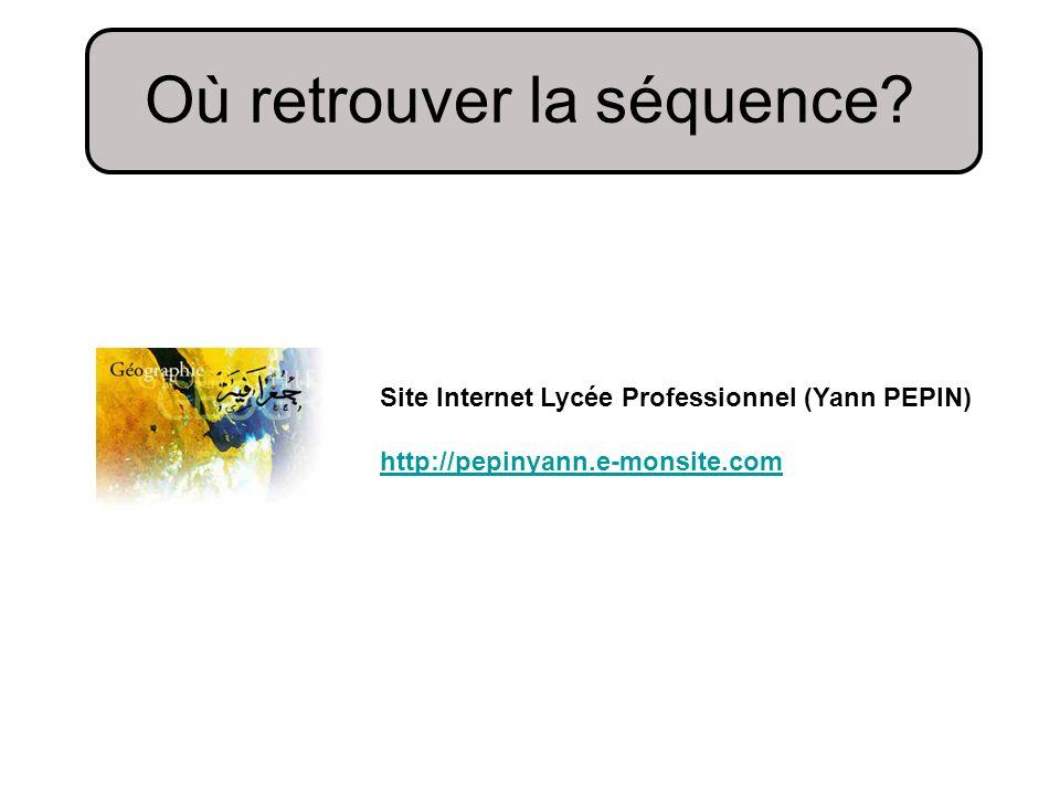 Où retrouver la séquence? Site Internet Lycée Professionnel (Yann PEPIN) http://pepinyann.e-monsite.com
