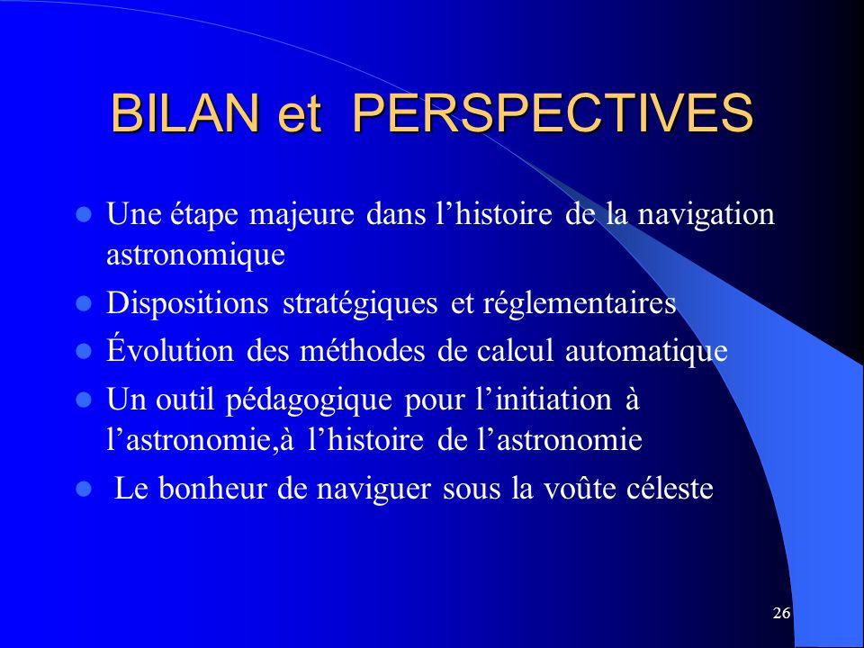 26 BILAN et PERSPECTIVES Une étape majeure dans lhistoire de la navigation astronomique Dispositions stratégiques et réglementaires Évolution des méth