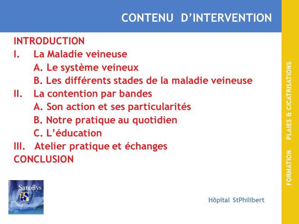 FORMATION PLAIES & CICATRISATIONS Hôpital StPhilibert A.Le système veineux – bref rappel -La circulation du sang -La veine -Le retour veineux B.