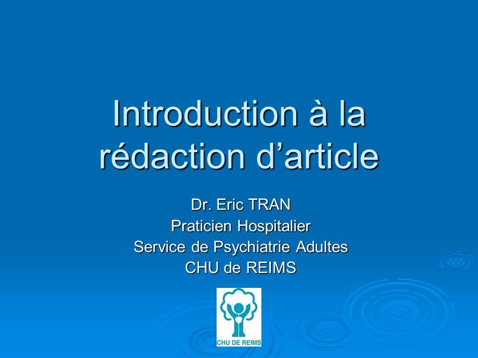 Introduction à la rédaction darticle Dr. Eric TRAN Praticien Hospitalier Service de Psychiatrie Adultes CHU de REIMS