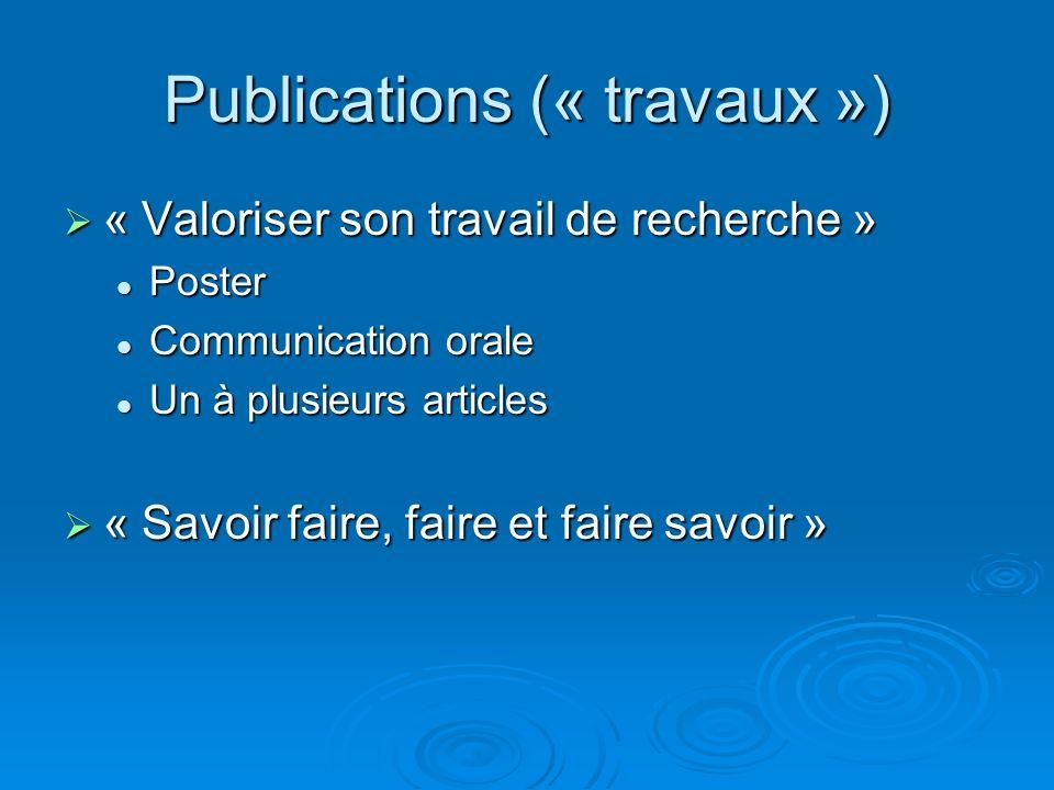 Publications (« travaux ») « Valoriser son travail de recherche » « Valoriser son travail de recherche » Poster Poster Communication orale Communicati