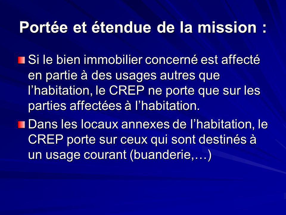 Portée et étendue de la mission : Si le bien immobilier concerné est affecté en partie à des usages autres que lhabitation, le CREP ne porte que sur les parties affectées à lhabitation.
