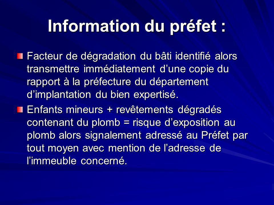 Information du préfet : Facteur de dégradation du bâti identifié alors transmettre immédiatement dune copie du rapport à la préfecture du département dimplantation du bien expertisé.