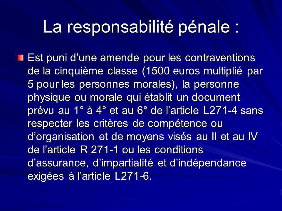 La responsabilité pénale : Est puni dune amende pour les contraventions de la cinquième classe (1500 euros multiplié par 5 pour les personnes morales)