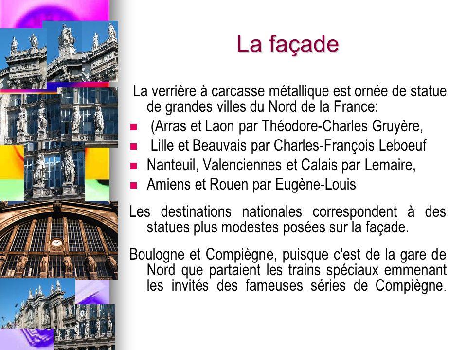 La façade La verrière à carcasse métallique est ornée de statue de grandes villes du Nord de la France: (Arras et Laon par Théodore-Charles Gruyère, L