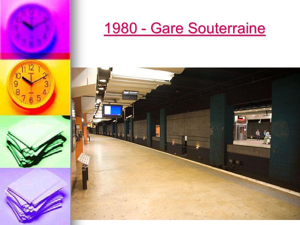 1980 - Gare Souterraine 1980 - Gare Souterraine