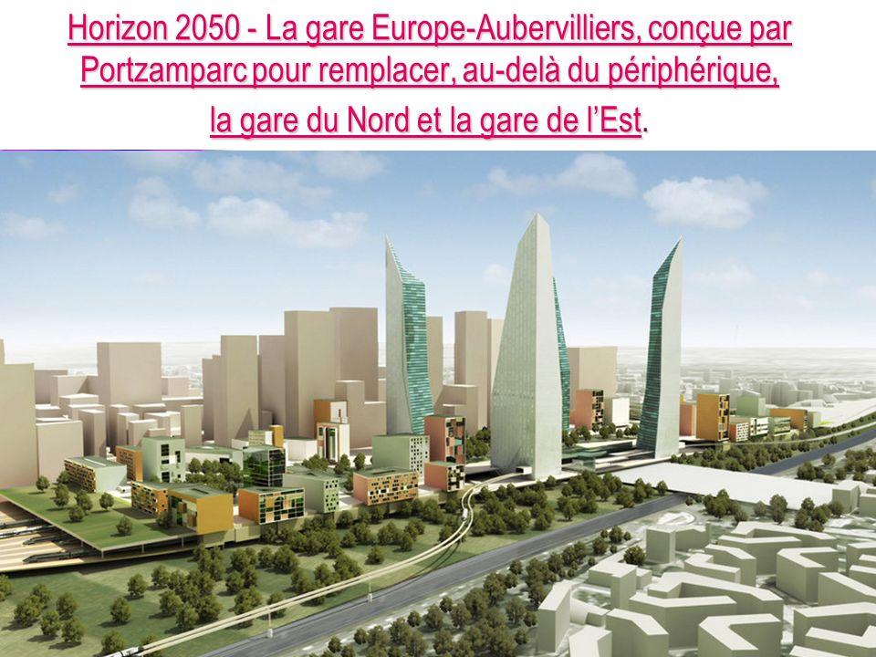 Horizon 2050 - La gare Europe-Aubervilliers, conçue par Portzamparc pour remplacer, au-delà du périphérique, la gare du Nord et la gare de lEstHorizon 2050 - La gare Europe-Aubervilliers, conçue par Portzamparc pour remplacer, au-delà du périphérique, la gare du Nord et la gare de lEst.