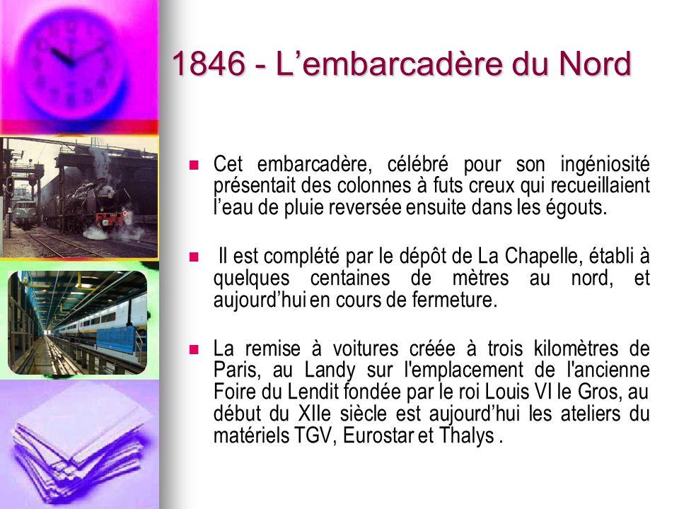 1846 - Lembarcadère du Nord Cet embarcadère, célébré pour son ingéniosité présentait des colonnes à futs creux qui recueillaient leau de pluie reversé
