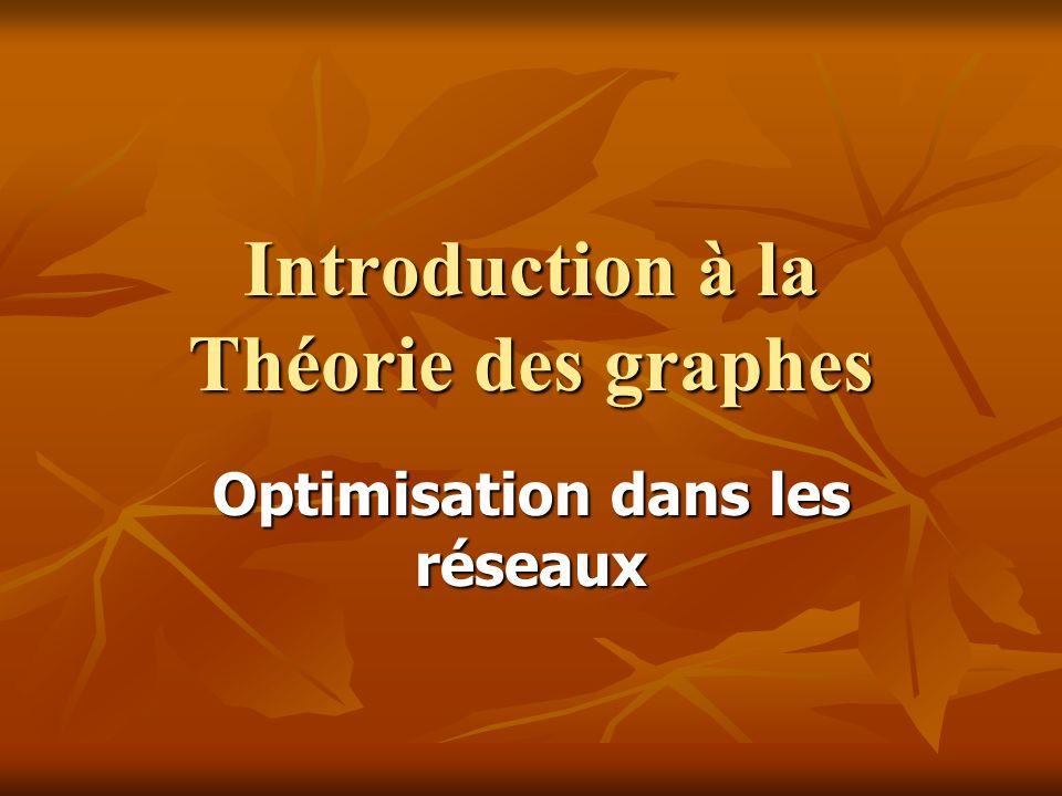 Introduction à la Théorie des graphes Optimisation dans les réseaux