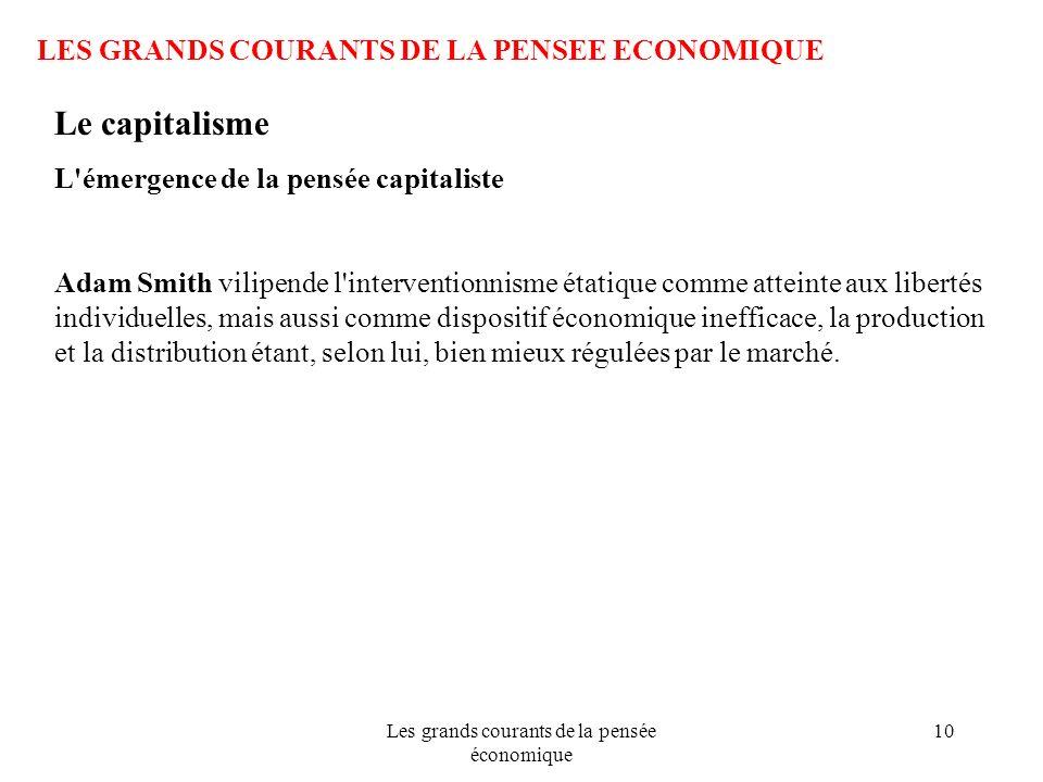Les grands courants de la pensée économique 10 LES GRANDS COURANTS DE LA PENSEE ECONOMIQUE Le capitalisme L'émergence de la pensée capitaliste Adam Sm