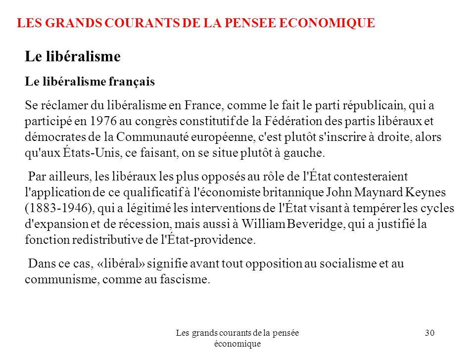 Les grands courants de la pensée économique 30 LES GRANDS COURANTS DE LA PENSEE ECONOMIQUE Le libéralisme Le libéralisme français Se réclamer du libér