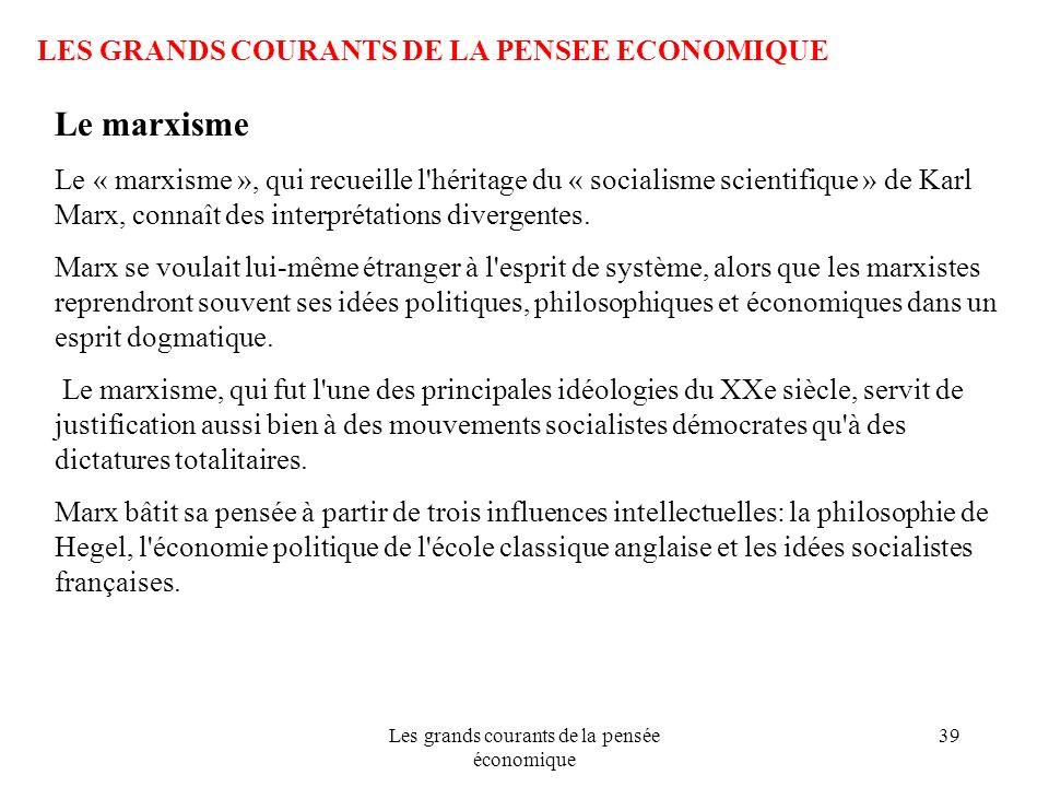 Les grands courants de la pensée économique 39 LES GRANDS COURANTS DE LA PENSEE ECONOMIQUE Le marxisme Le « marxisme », qui recueille l'héritage du «