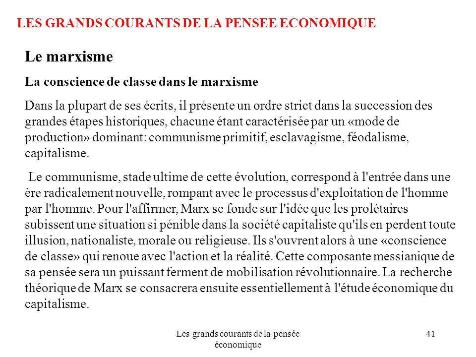 Les grands courants de la pensée économique 41 LES GRANDS COURANTS DE LA PENSEE ECONOMIQUE Le marxisme La conscience de classe dans le marxisme Dans l