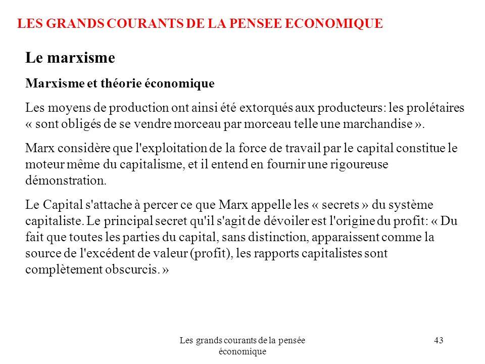 Les grands courants de la pensée économique 43 LES GRANDS COURANTS DE LA PENSEE ECONOMIQUE Le marxisme Marxisme et théorie économique Les moyens de pr