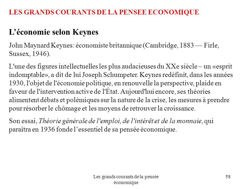 Les grands courants de la pensée économique 58 LES GRANDS COURANTS DE LA PENSEE ECONOMIQUE Léconomie selon Keynes John Maynard Keynes: économiste brit