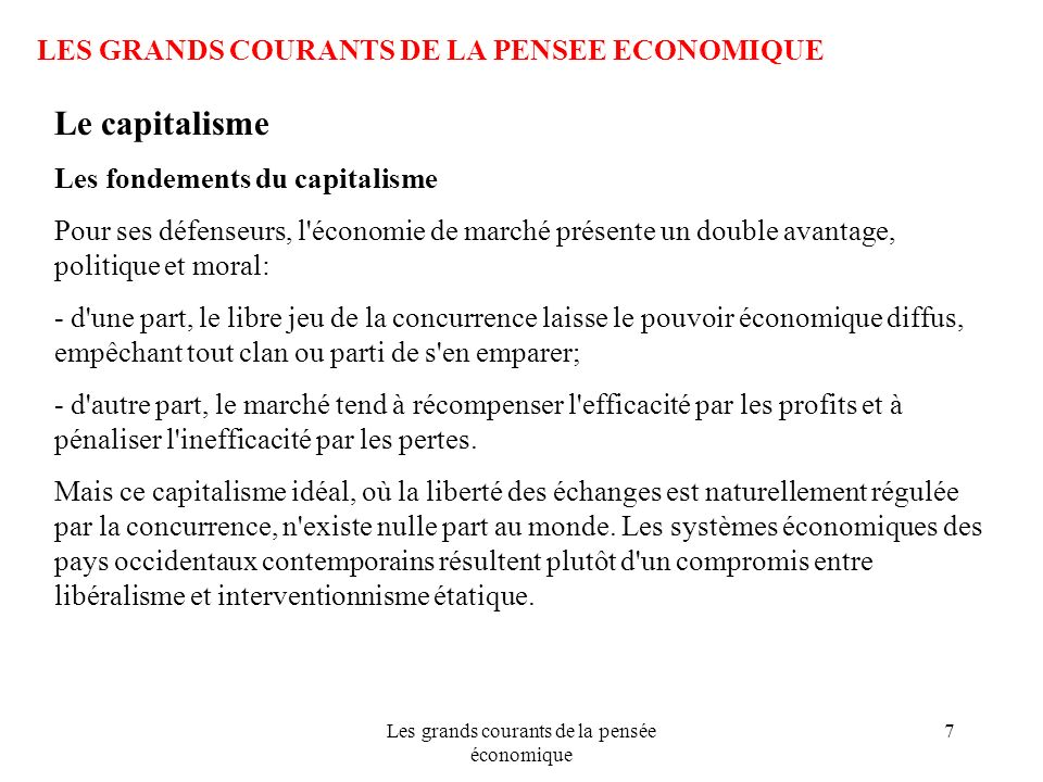 Les grands courants de la pensée économique 18 LES GRANDS COURANTS DE LA PENSEE ECONOMIQUE Le capitalisme Le capitalisme au XXe siècle Les défaillances du système capitaliste Dans les années 1970, le capitalisme a traversé une nouvelle crise, caractérisée par la conjonction de deux fléaux, l inflation et le chômage.