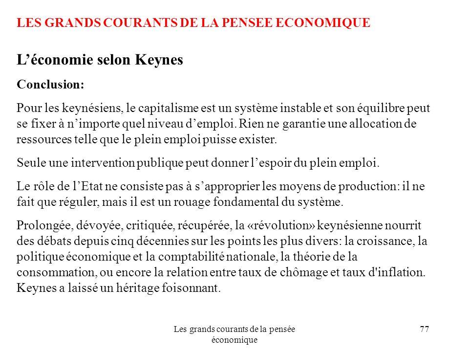 Les grands courants de la pensée économique 77 LES GRANDS COURANTS DE LA PENSEE ECONOMIQUE Léconomie selon Keynes Conclusion: Pour les keynésiens, le