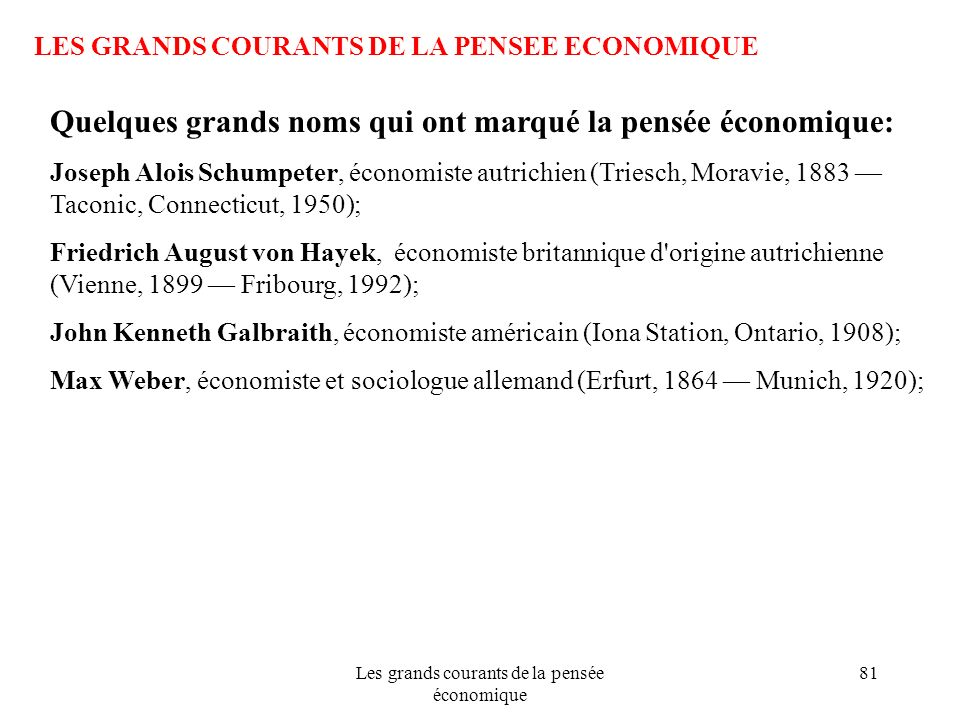 Les grands courants de la pensée économique 81 LES GRANDS COURANTS DE LA PENSEE ECONOMIQUE Quelques grands noms qui ont marqué la pensée économique: J
