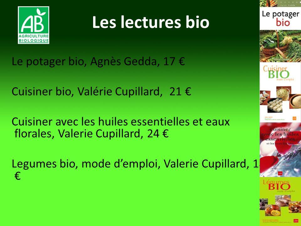 Les lectures bio Le potager bio, Agnès Gedda, 17 Cuisiner bio, Valérie Cupillard, 21 Cuisiner avec les huiles essentielles et eaux florales, Valerie C