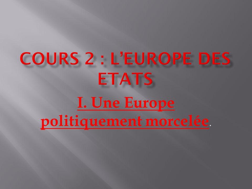 I. Une Europe politiquement morcelée.