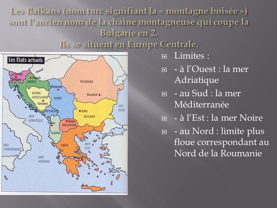 Limites : - à lOuest : la mer Adriatique - au Sud : la mer Méditerranée - à lEst : la mer Noire - au Nord : limite plus floue correspondant au Nord de