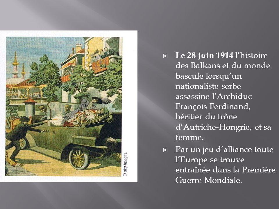 Le 28 juin 1914 lhistoire des Balkans et du monde bascule lorsquun nationaliste serbe assassine lArchiduc François Ferdinand, héritier du trône dAutri