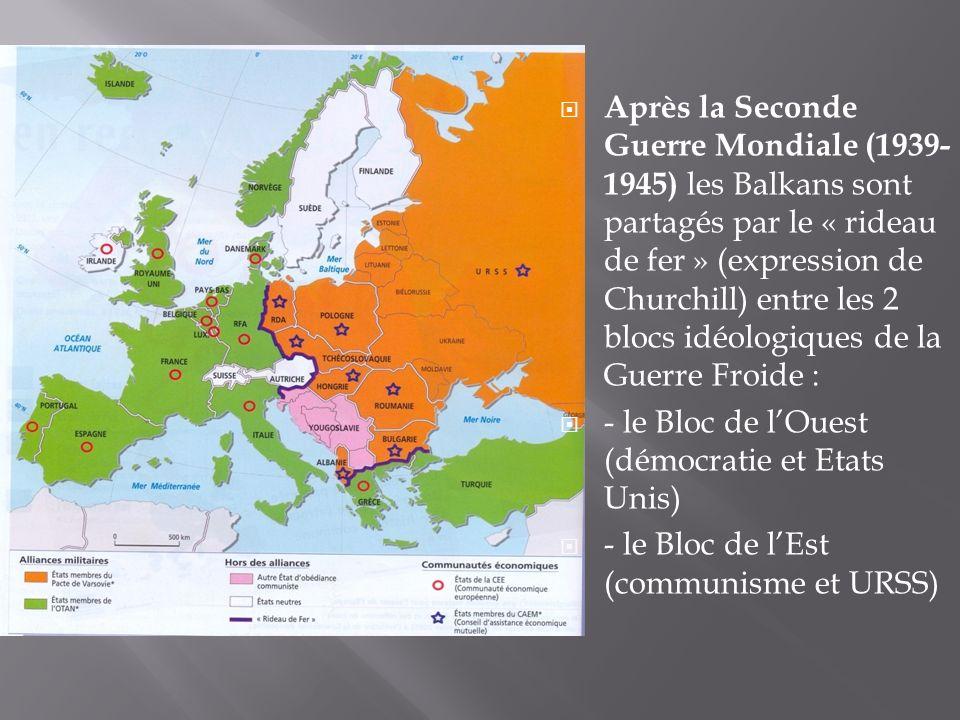 Après la Seconde Guerre Mondiale (1939- 1945) les Balkans sont partagés par le « rideau de fer » (expression de Churchill) entre les 2 blocs idéologiq