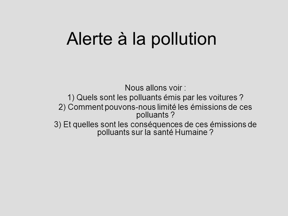 Alerte à la pollution Nous allons voir : 1) Quels sont les polluants émis par les voitures ? 2) Comment pouvons-nous limité les émissions de ces pollu