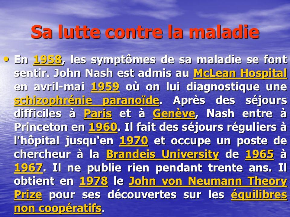 Sa lutte contre la maladie En 1958, les symptômes de sa maladie se font sentir. John Nash est admis au McLean Hospital en avril-mai 1959 où on lui dia