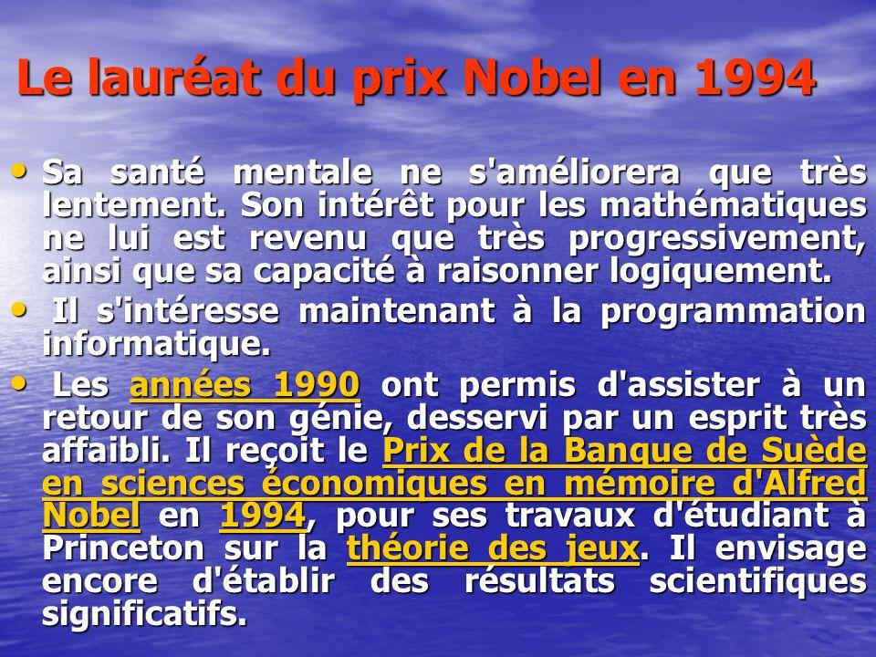 Le lauréat du prix Nobel en 1994 Sa santé mentale ne s'améliorera que très lentement. Son intérêt pour les mathématiques ne lui est revenu que très pr