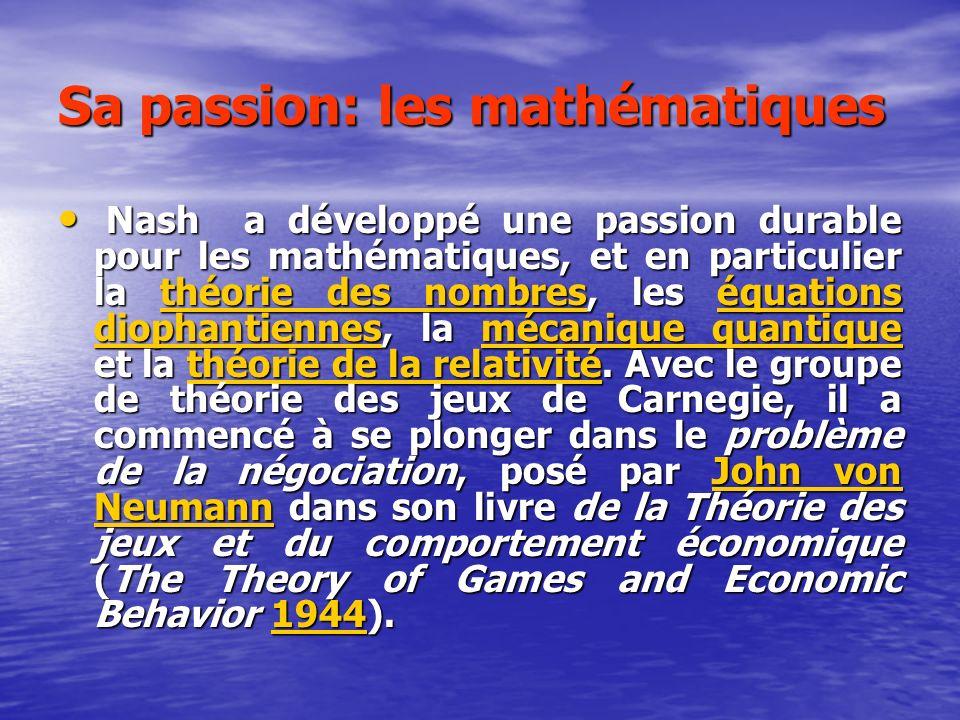 Sa passion: les mathématiques Nash a développé une passion durable pour les mathématiques, et en particulier la théorie des nombres, les équations diophantiennes, la mécanique quantique et la théorie de la relativité.