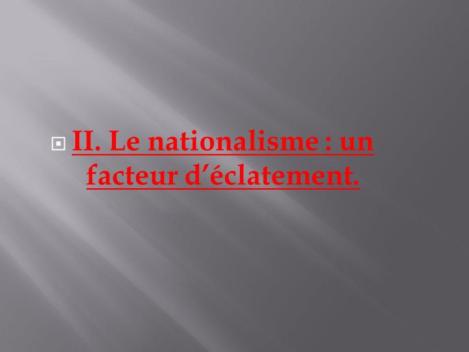 II. Le nationalisme : un facteur déclatement.