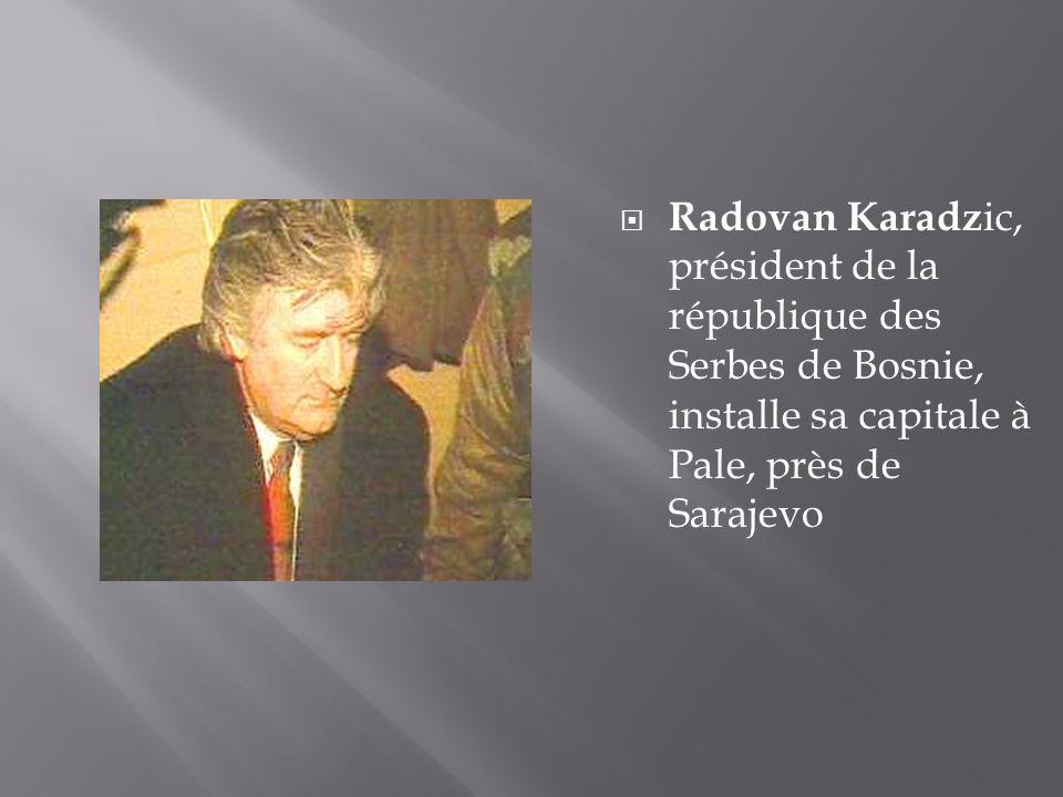 Radovan Karadz ic, président de la république des Serbes de Bosnie, installe sa capitale à Pale, près de Sarajevo