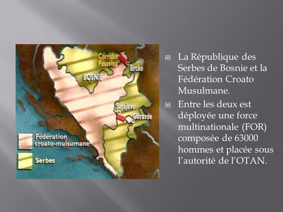 La République des Serbes de Bosnie et la Fédération Croato Musulmane.