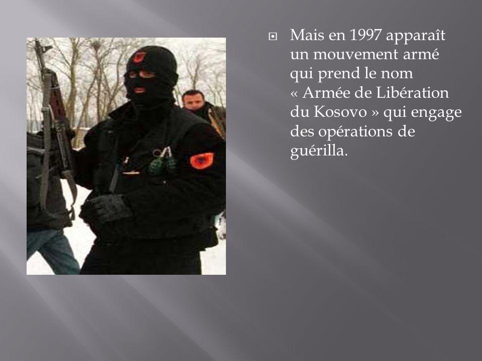 Mais en 1997 apparaît un mouvement armé qui prend le nom « Armée de Libération du Kosovo » qui engage des opérations de guérilla.
