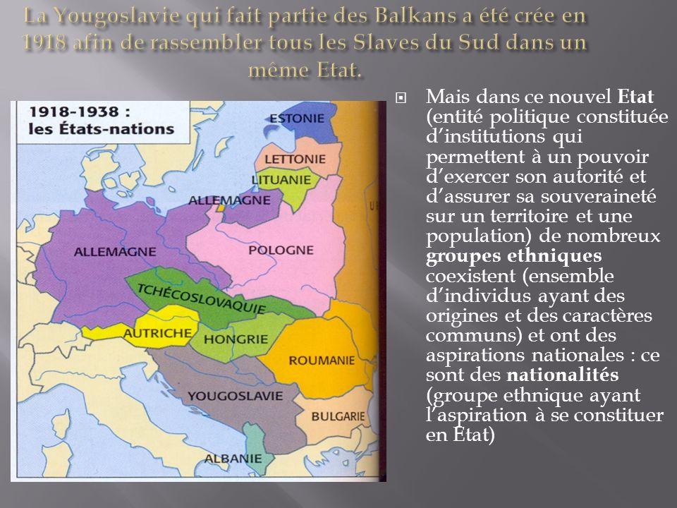 Cest donc un Etat multinational puisquelle regroupe diverses nationalités (Croates, Serbes, Slovènes…) placées sous lautorité dun même Etat et dun même chef.