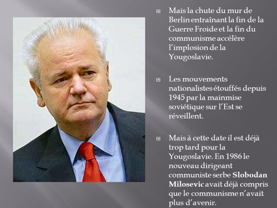 Mais la chute du mur de Berlin entraînant la fin de la Guerre Froide et la fin du communisme accélère limplosion de la Yougoslavie.