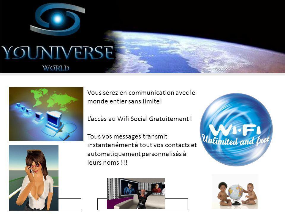19/08/2009 Vous serez en communication avec le monde entier sans limite.