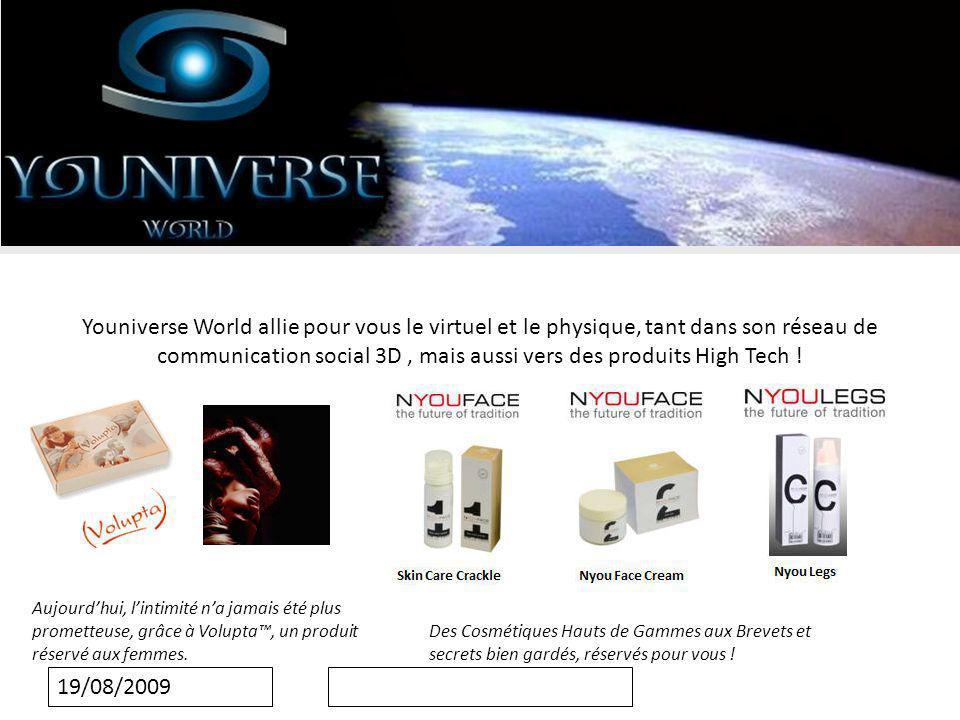19/08/2009 Youniverse World allie pour vous le virtuel et le physique, tant dans son réseau de communication social 3D, mais aussi vers des produits High Tech .