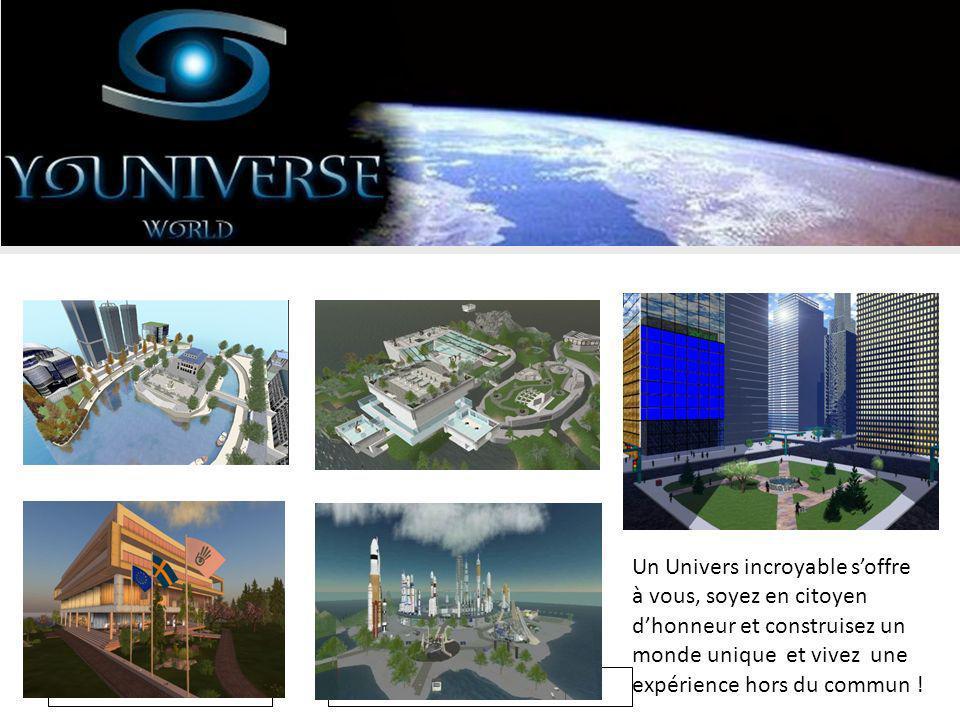 19/08/2009 Un Univers incroyable soffre à vous, soyez en citoyen dhonneur et construisez un monde unique et vivez une expérience hors du commun !
