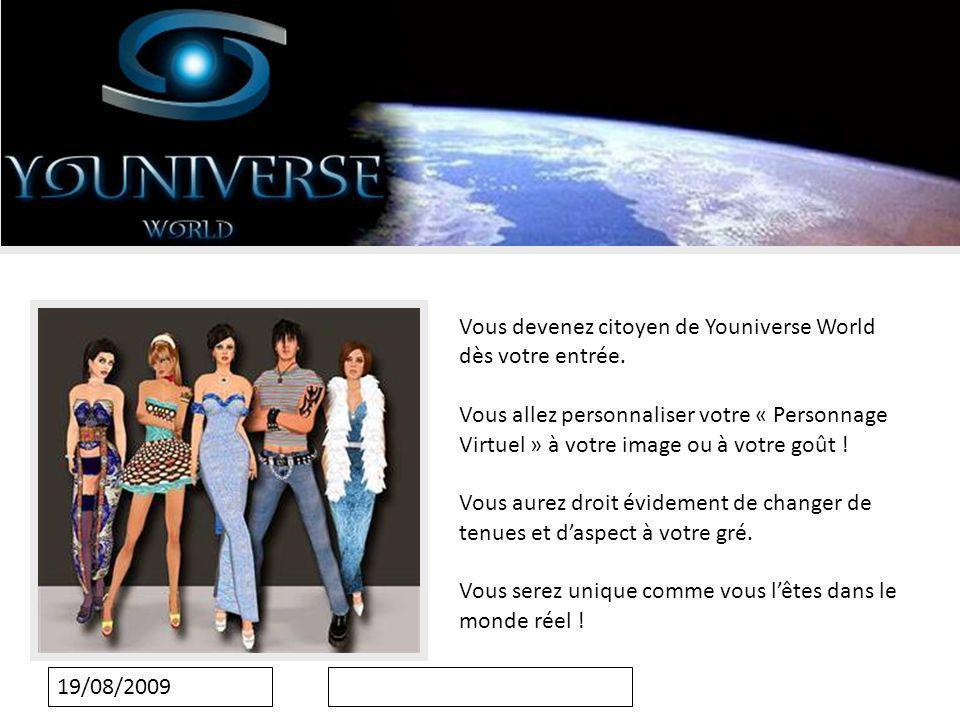 19/08/2009 Vous devenez citoyen de Youniverse World dès votre entrée.