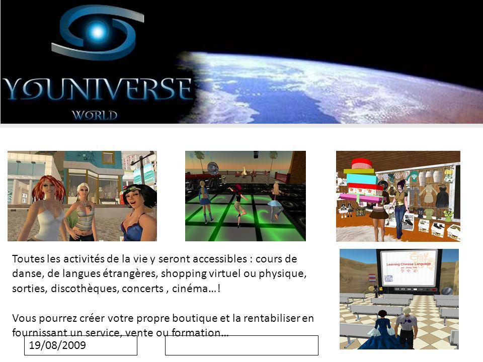 19/08/2009 Toutes les activités de la vie y seront accessibles : cours de danse, de langues étrangères, shopping virtuel ou physique, sorties, discothèques, concerts, cinéma….
