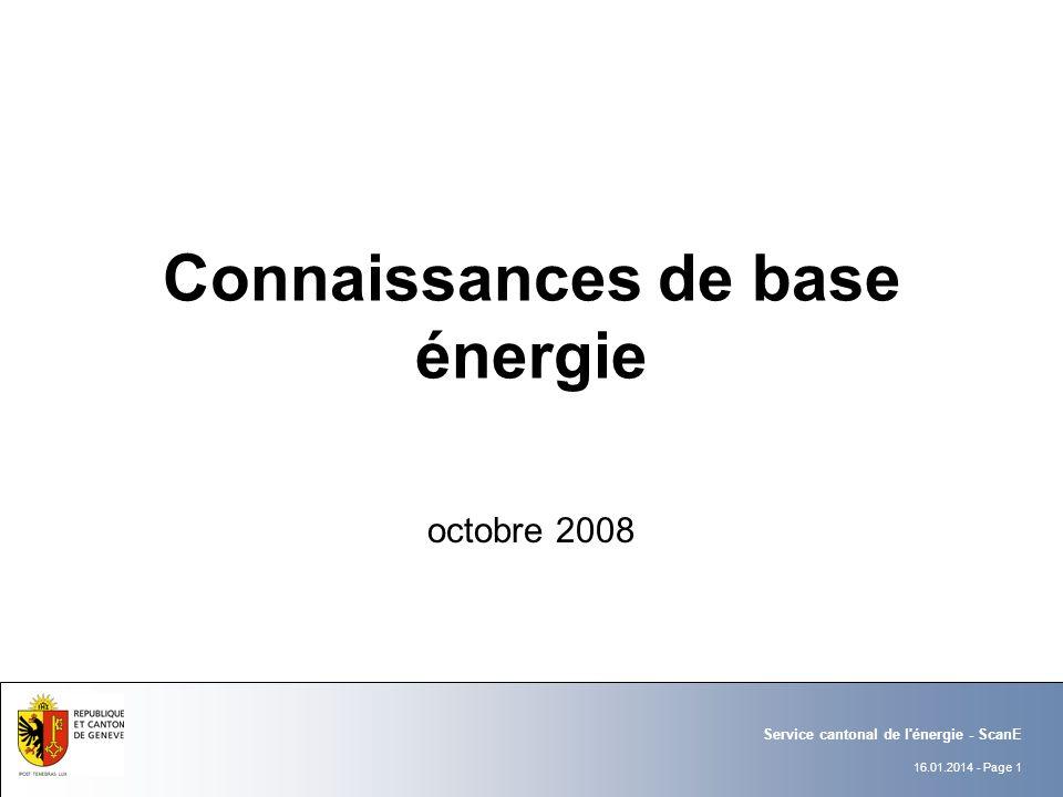 16.01.2014 - Page 1 Service cantonal de l énergie - ScanE Connaissances de base énergie octobre 2008