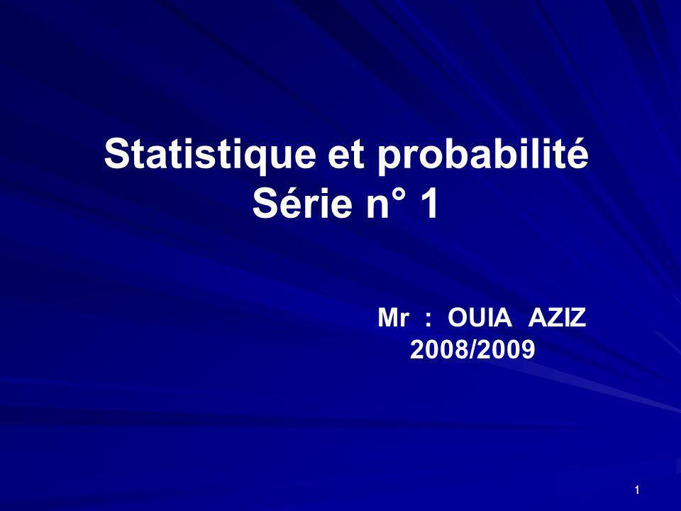 1 Statistique et probabilité Série n° 1 Mr : OUIA AZIZ 2008/2009