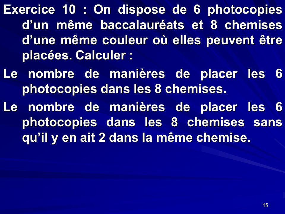 15 Exercice 10 : On dispose de 6 photocopies dun même baccalauréats et 8 chemises dune même couleur où elles peuvent être placées.