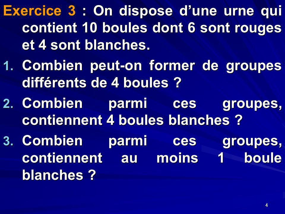 4 Exercice 3 : On dispose dune urne qui contient 10 boules dont 6 sont rouges et 4 sont blanches.