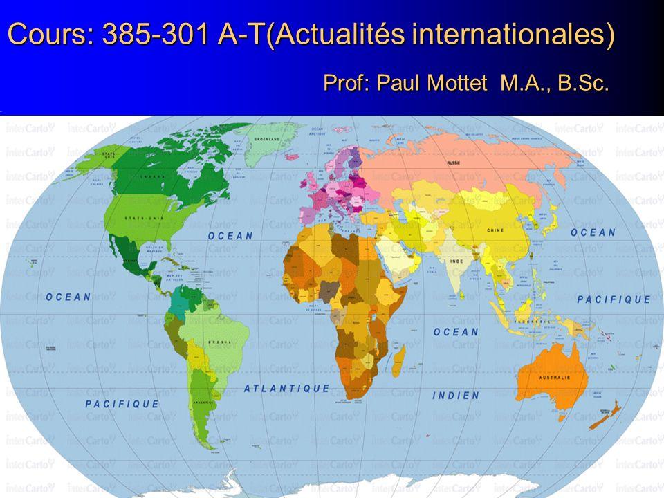 Cours: 385-301 A-T(Actualités internationales) Prof: Paul Mottet M.A., B.Sc.