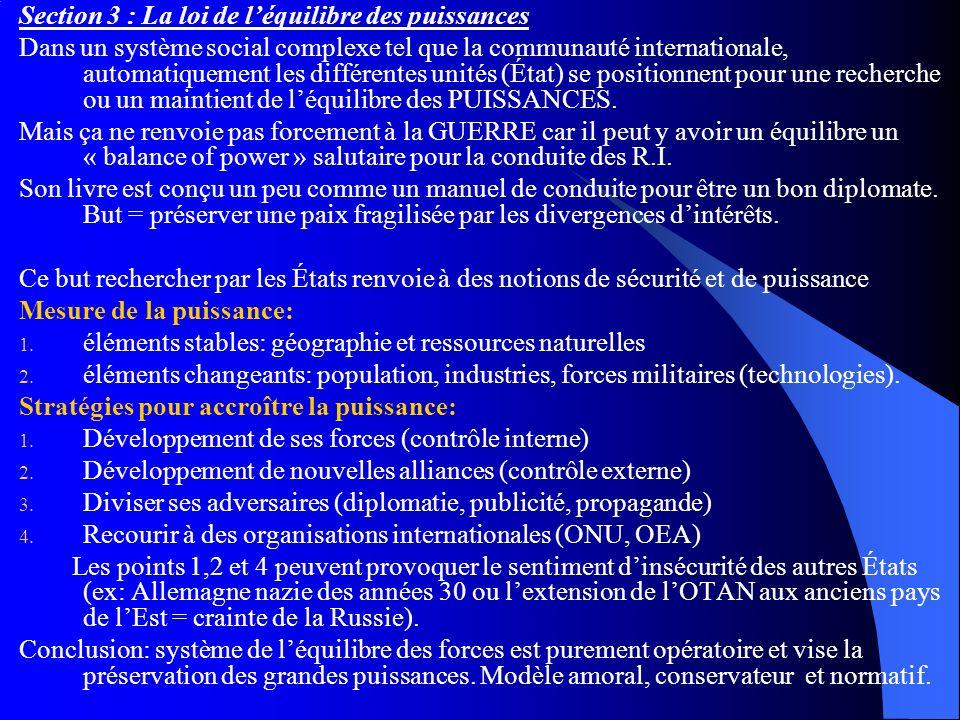 Section 3 : La loi de léquilibre des puissances Dans un système social complexe tel que la communauté internationale, automatiquement les différentes